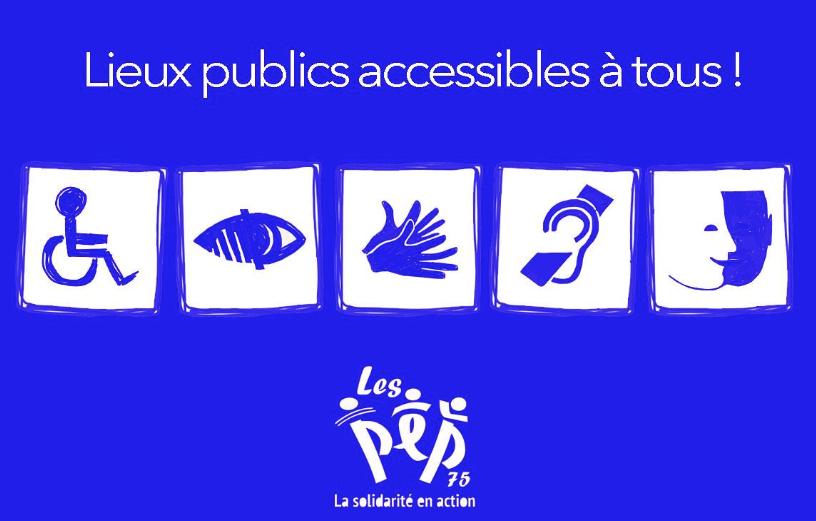 Lieux Publics Accessibles à Tous ! Les PEP75 Se Mobilisent !